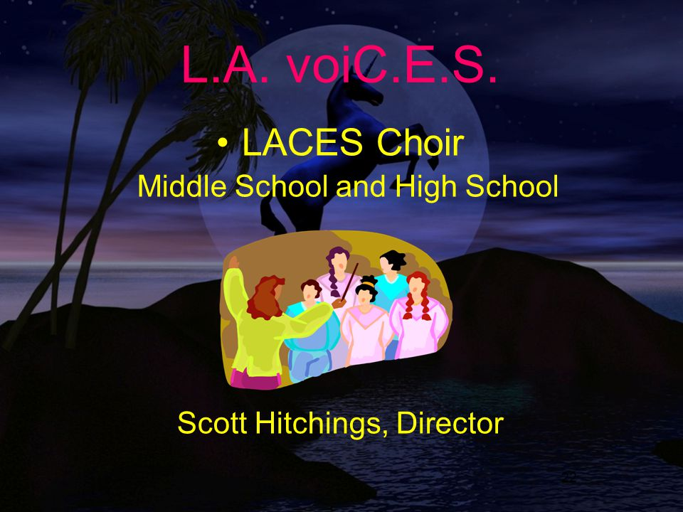 22 L.A. voiC.E.S. LACES Choir Middle School and High School Scott Hitchings, Director
