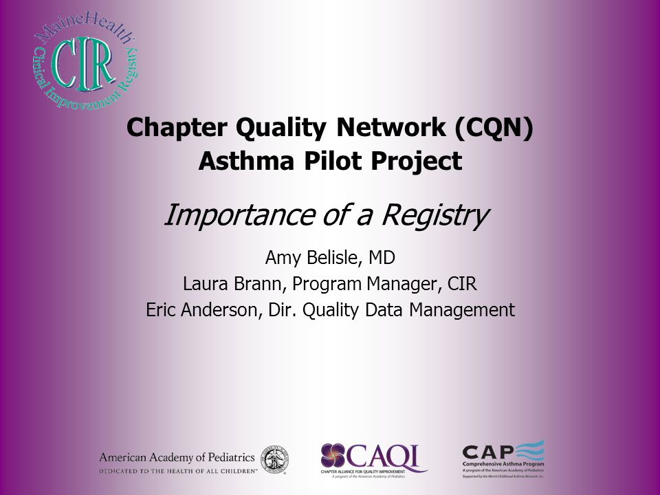 Importance of a Registry Amy Belisle, MD Laura Brann, Program Manager, CIR Eric Anderson, Dir. Quality Data Management Chapter Quality Network (CQN) A