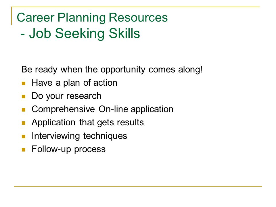 Career Planning Resources - Job Seeking Skills Be ready when the opportunity comes along.