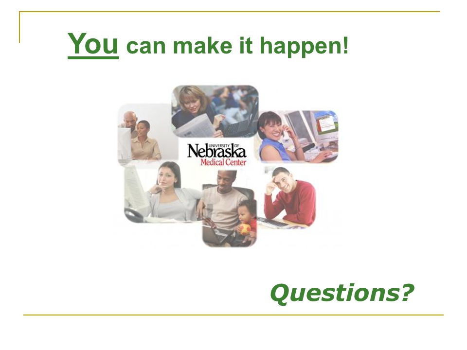 You can make it happen! Questions?
