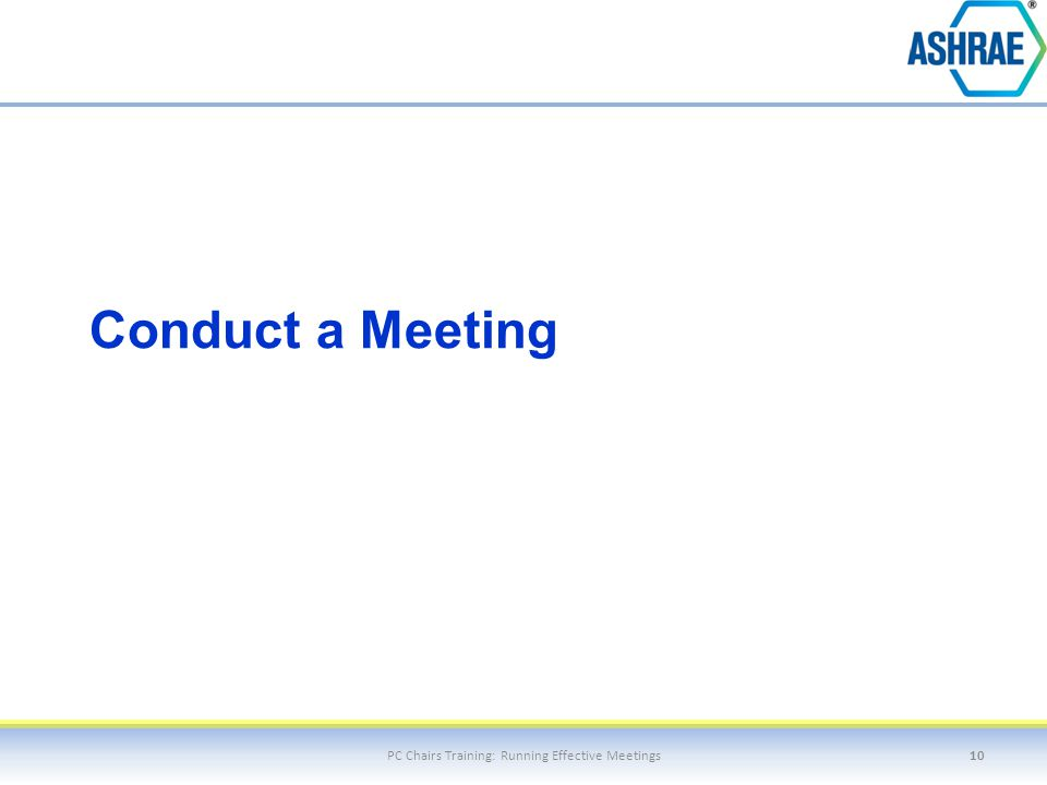 Conduct a Meeting PC Chairs Training: Running Effective Meetings10