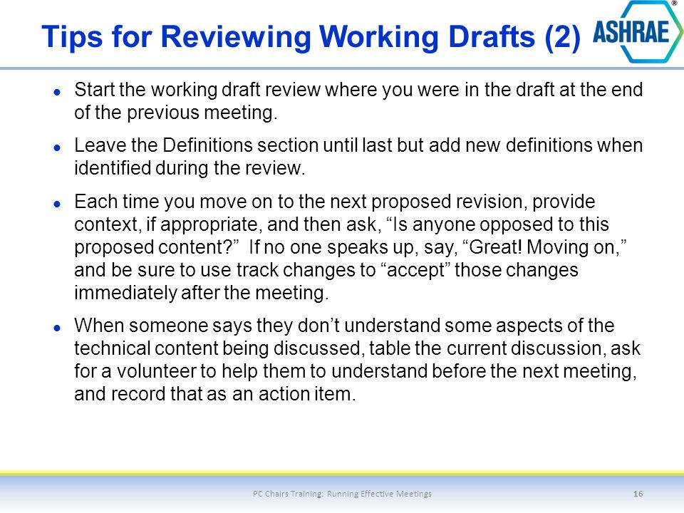 Tips for Reviewing Working Drafts (2) Start the working draft review where you were in the draft at the end of the previous meeting. Leave the Definit