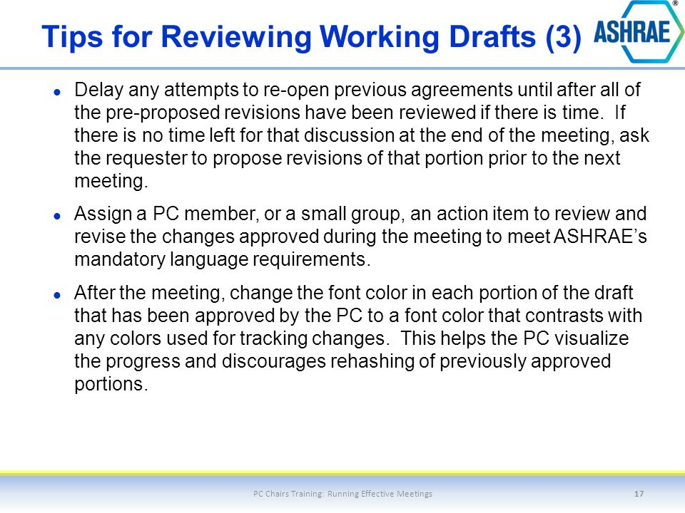 Tips for Reviewing Working Drafts (3) Delay any attempts to re-open previous agreements until after all of the pre-proposed revisions have been review