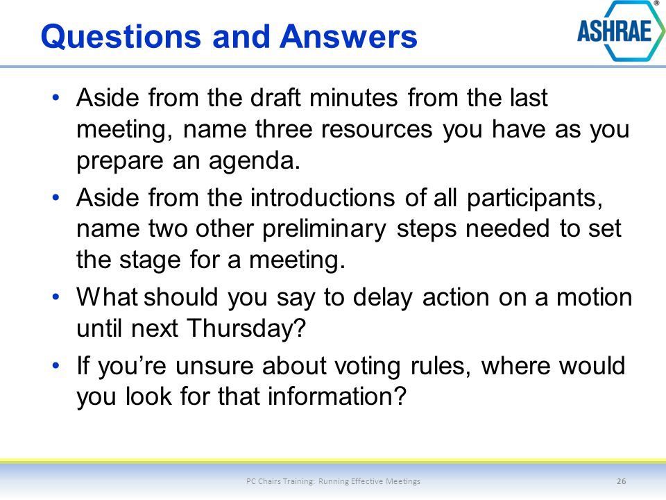 Questions and Answers Aside from the draft minutes from the last meeting, name three resources you have as you prepare an agenda. Aside from the intro