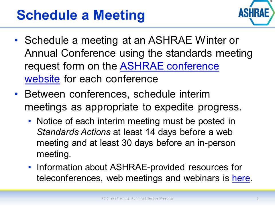 Schedule a Meeting Schedule a meeting at an ASHRAE Winter or Annual Conference using the standards meeting request form on the ASHRAE conference websi