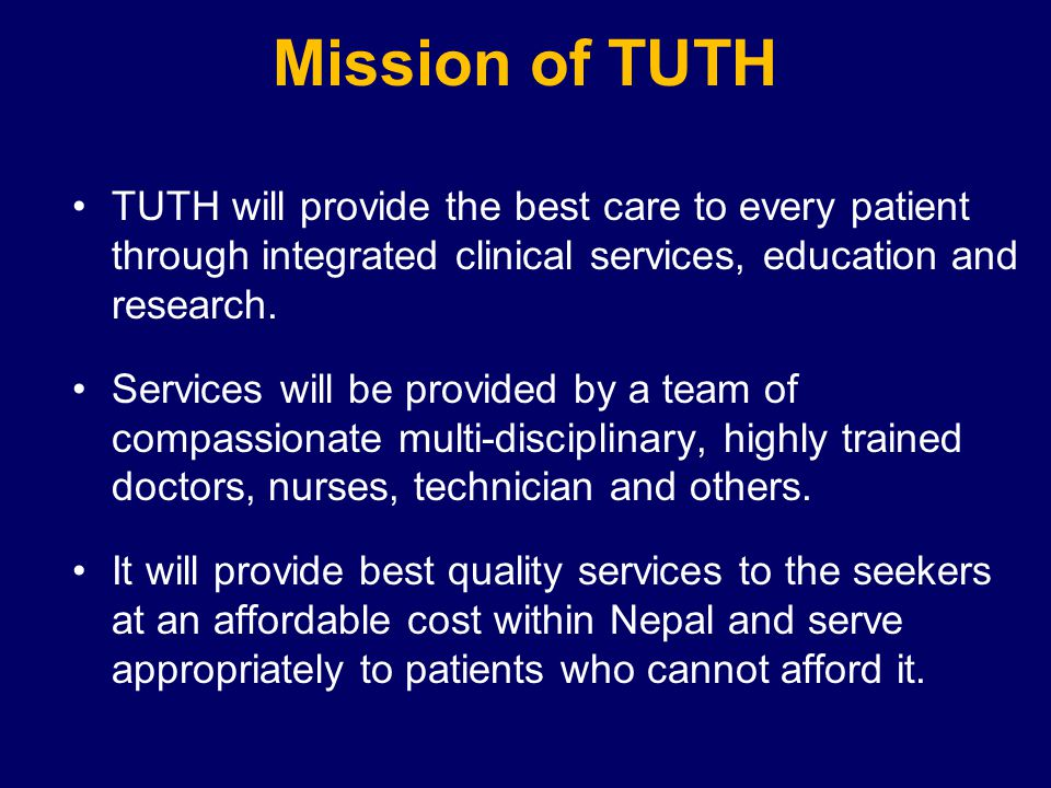 Mission of TUTH TUTH will provide the best care to every patient through integrated clinical services, education and research.