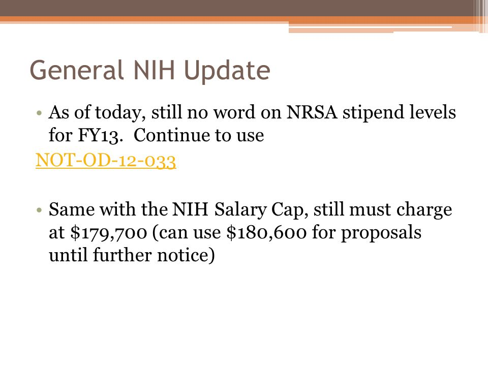 General NIH Update As of today, still no word on NRSA stipend levels for FY13.