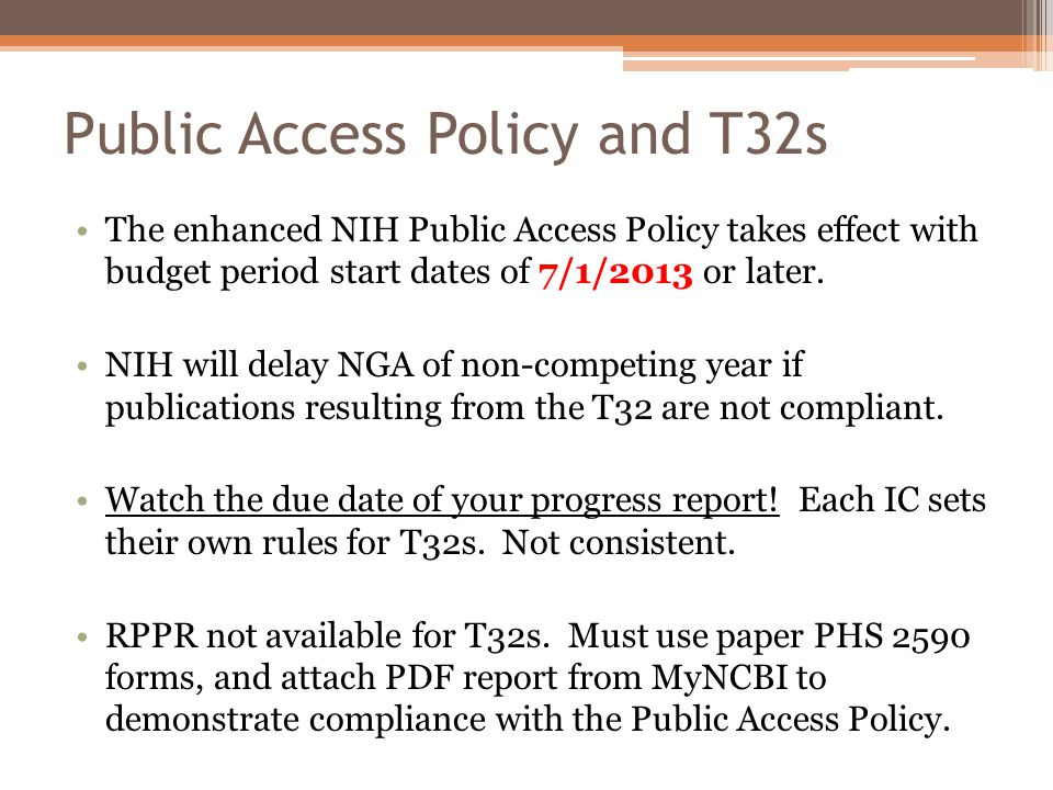 Public Access Policy and T32s The enhanced NIH Public Access Policy takes effect with budget period start dates of 7/1/2013 or later.