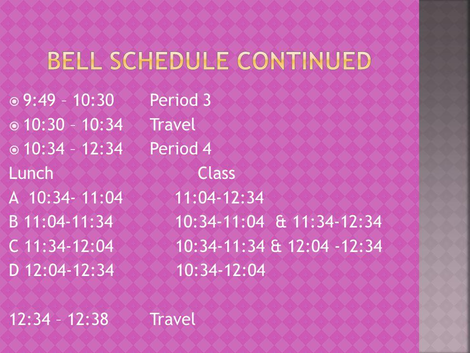  9:49 – 10:30Period 3  10:30 – 10:34Travel  10:34 – 12:34Period 4 Lunch Class A 10:34- 11:04 11:04-12:34 B 11:04-11:34 10:34-11:04 & 11:34-12:34 C 11:34-12:04 10:34-11:34 & 12:04 -12:34 D 12:04-12:34 10:34-12:04 12:34 – 12:38 Travel