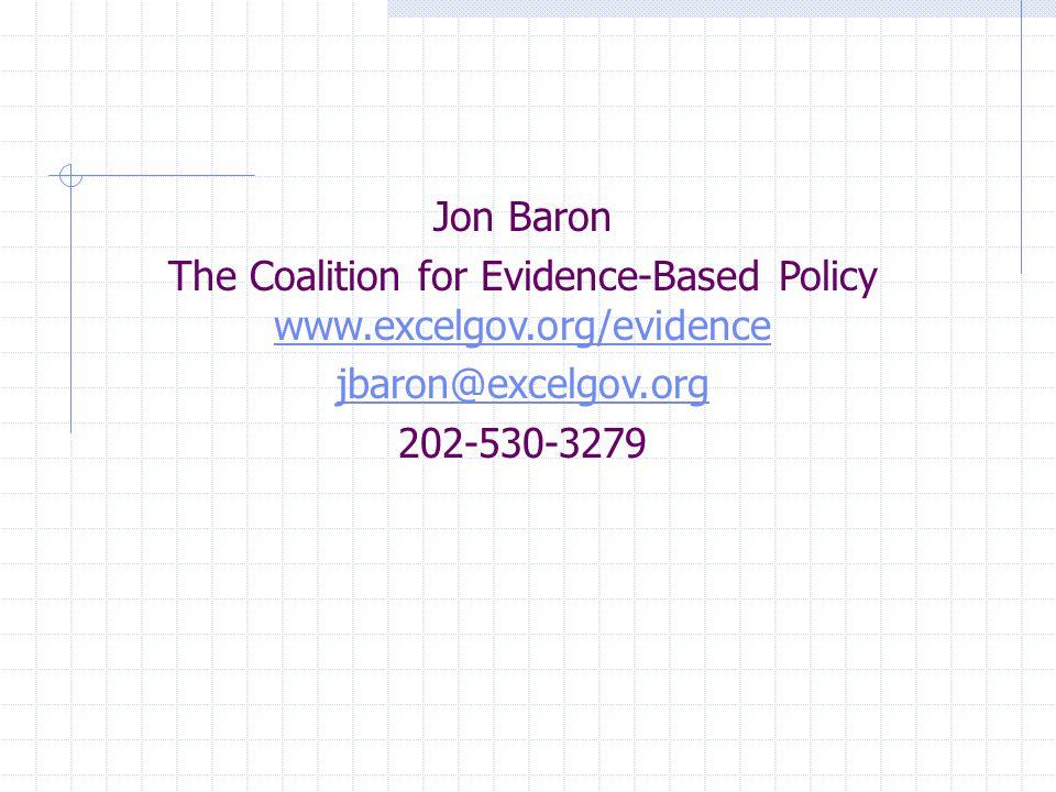 Jon Baron The Coalition for Evidence-Based Policy www.excelgov.org/evidence www.excelgov.org/evidence jbaron@excelgov.org 202-530-3279