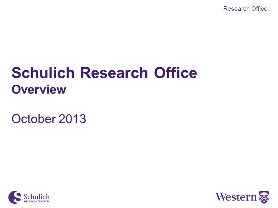 Schulich Research Office Overview October 2013 Research Office