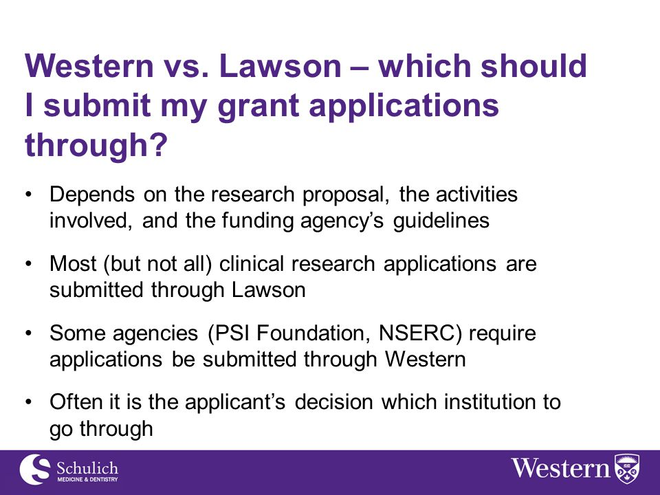 Western vs. Lawson – which should I submit my grant applications through? Depends on the research proposal, the activities involved, and the funding a