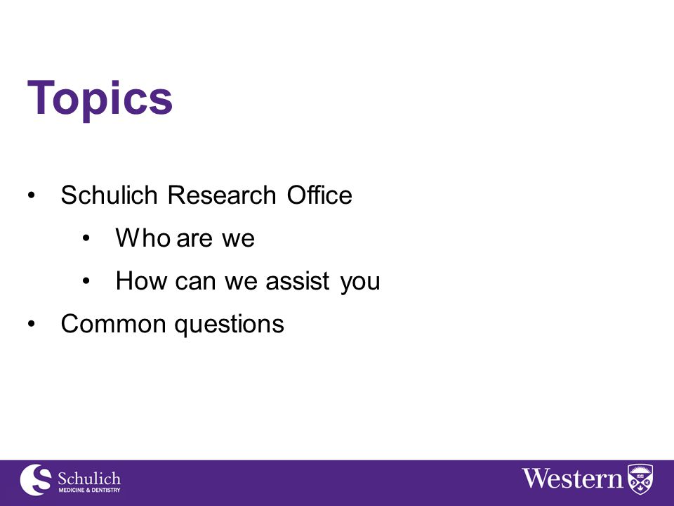 Topics Schulich Research Office Who are we How can we assist you Common questions