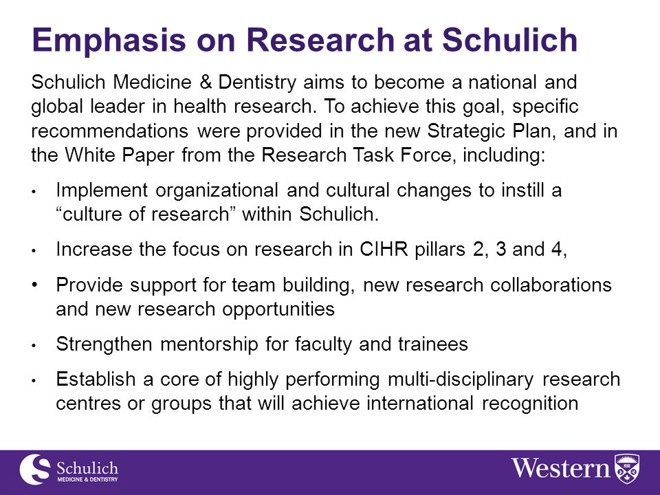 Emphasis on Research at Schulich Schulich Medicine & Dentistry aims to become a national and global leader in health research. To achieve this goal, s