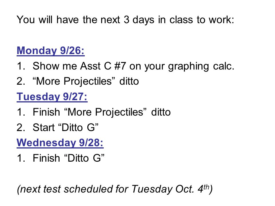 You will have the next 3 days in class to work: Monday 9/26: 1.Show me Asst C #7 on your graphing calc.