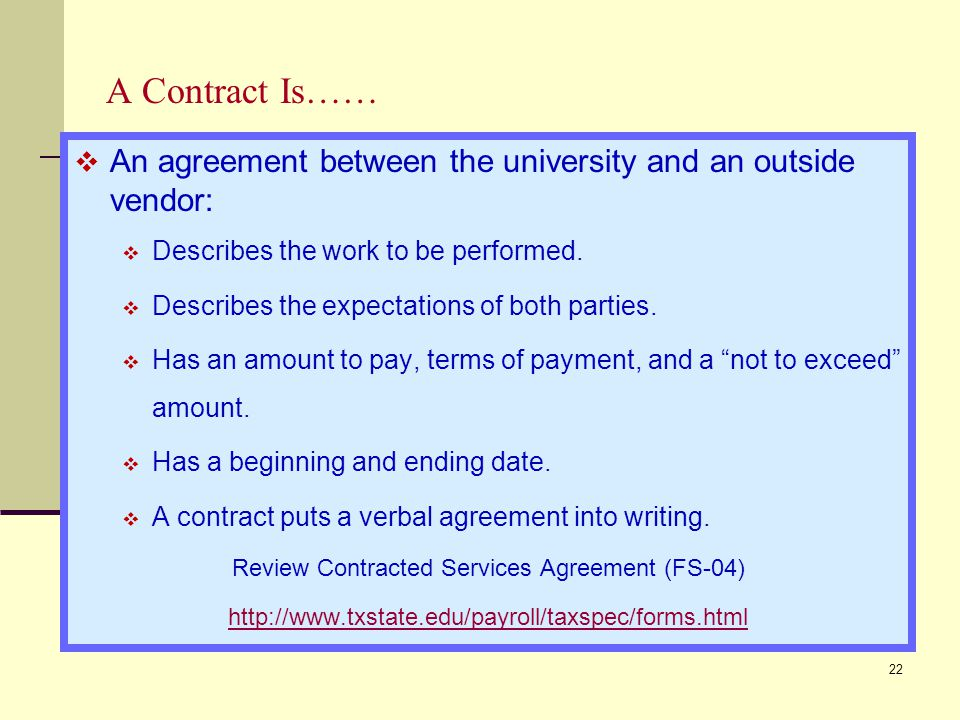 A Contract Is……  An agreement between the university and an outside vendor:  Describes the work to be performed.