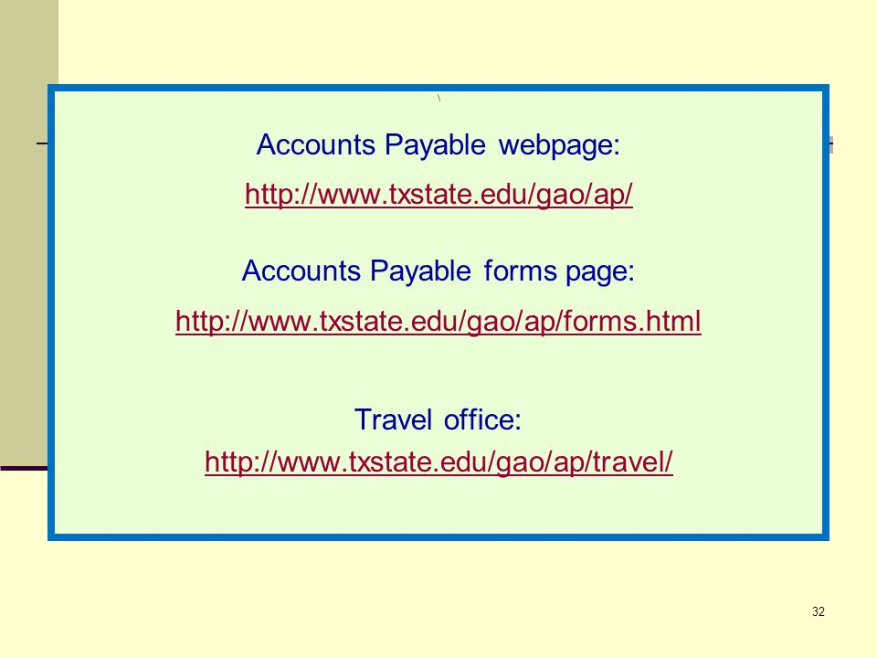 32 \ Accounts Payable webpage: http://www.txstate.edu/gao/ap/ Accounts Payable forms page: http://www.txstate.edu/gao/ap/forms.html Travel office: http://www.txstate.edu/gao/ap/travel/