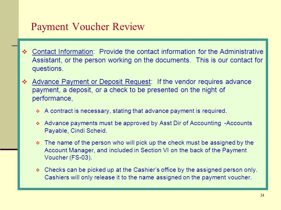 34 Payment Voucher Review  Contact Information: Provide the contact information for the Administrative Assistant, or the person working on the documents.