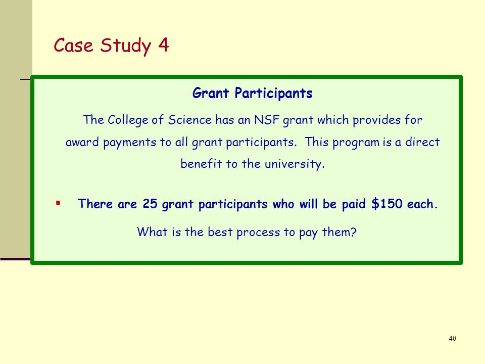 Case Study 4 Grant Participants The College of Science has an NSF grant which provides for award payments to all grant participants.