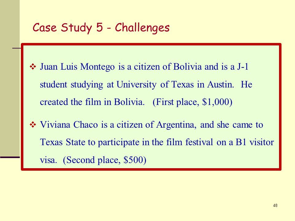 Case Study 5 - Challenges  Juan Luis Montego is a citizen of Bolivia and is a J-1 student studying at University of Texas in Austin.