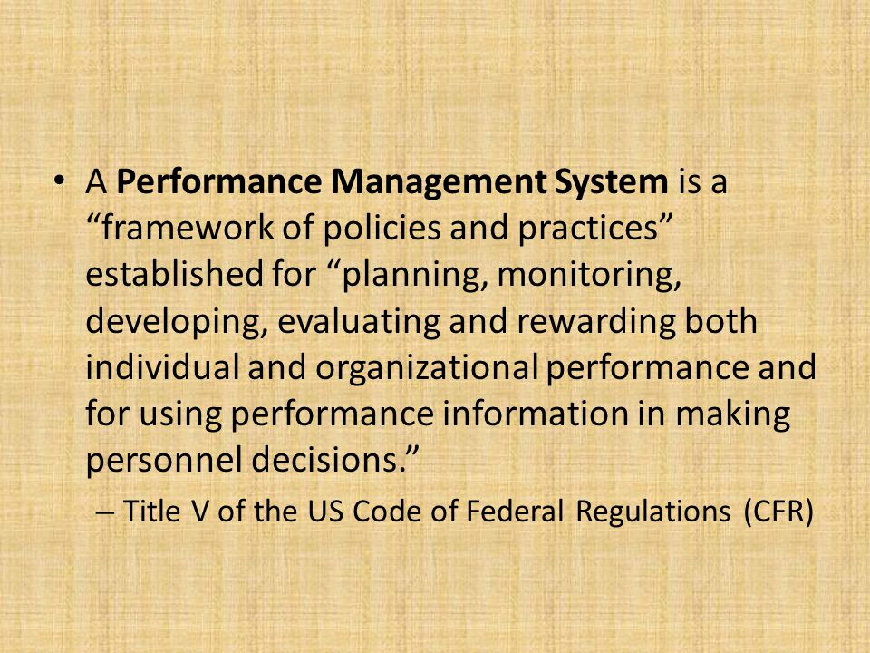"""A Performance Management System is a """"framework of policies and practices"""" established for """"planning, monitoring, developing, evaluating and rewarding"""