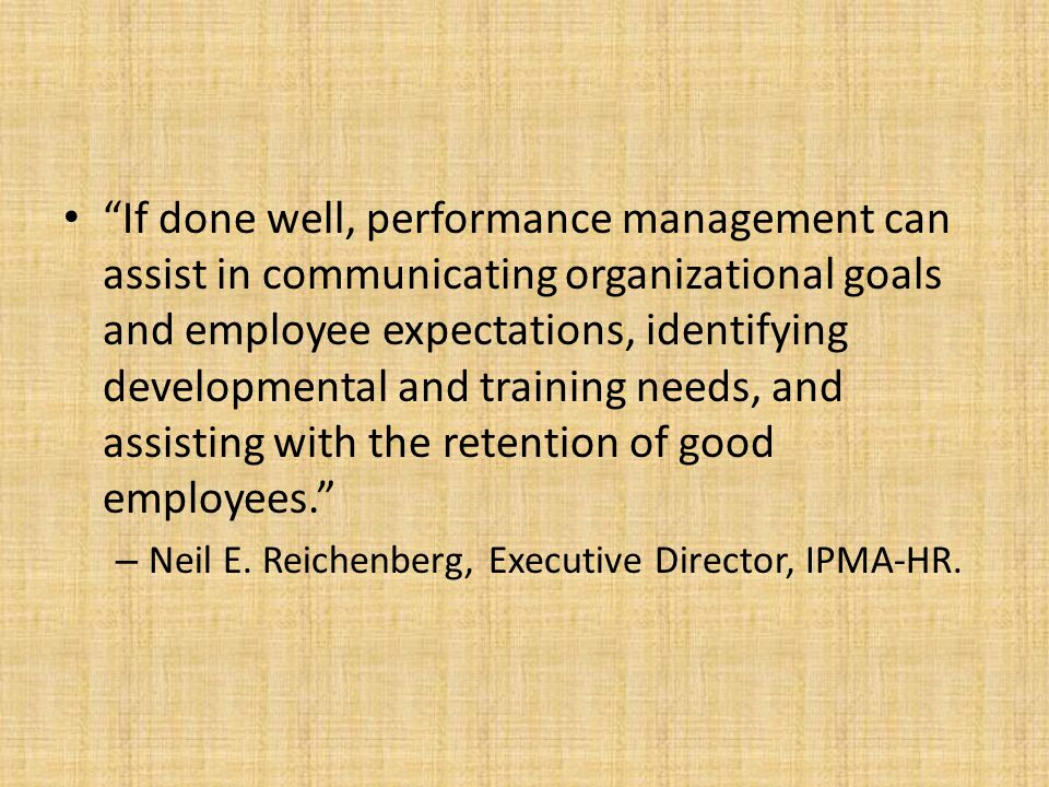 """""""If done well, performance management can assist in communicating organizational goals and employee expectations, identifying developmental and traini"""