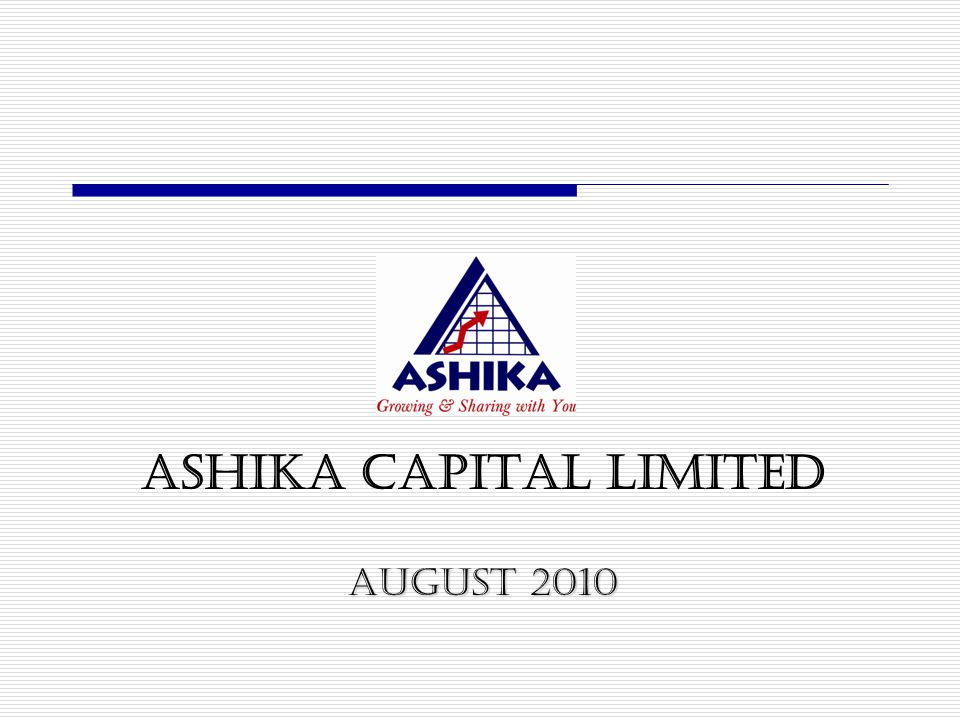 ASHIKA CAPITAL LIMITED AUGUST 2010