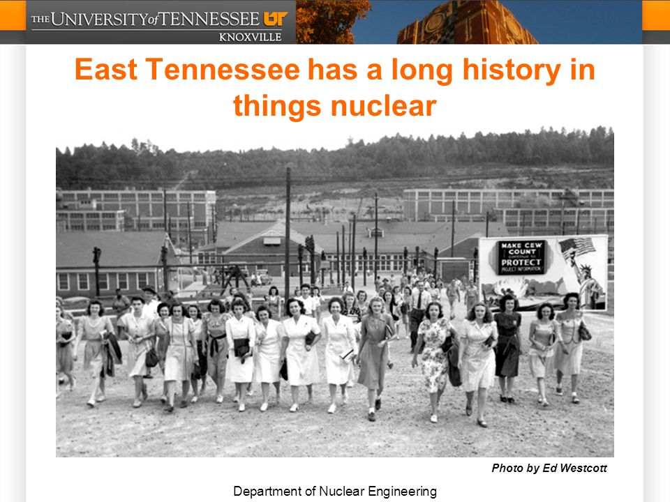 Department of Nuclear Engineering East Tennessee has a long history in things nuclear Photo by Ed Westcott