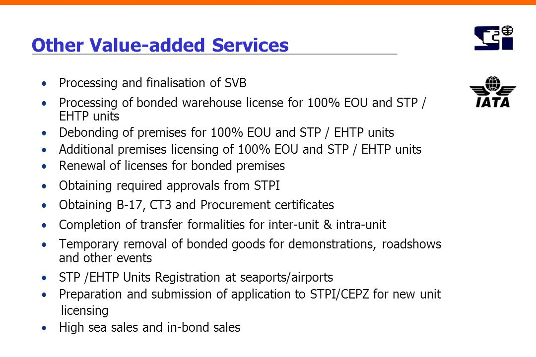 Other Value-added Services Processing and finalisation of SVB Processing of bonded warehouse license for 100% EOU and STP / EHTP units Debonding of pr