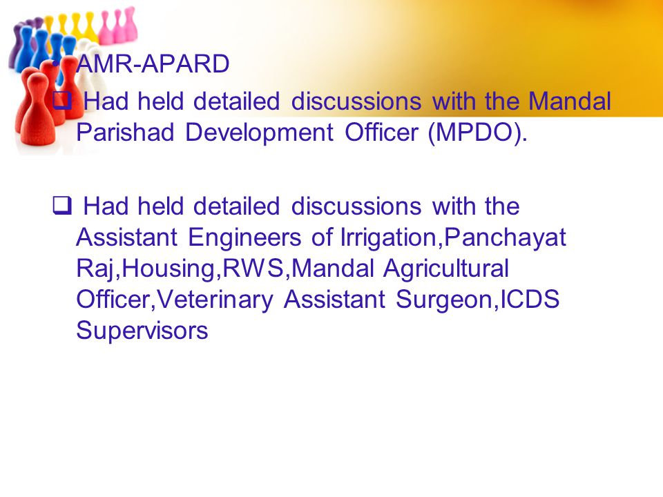 AMR-APARD  Had held detailed discussions with the Mandal Parishad Development Officer (MPDO).  Had held detailed discussions with the Assistant Engi