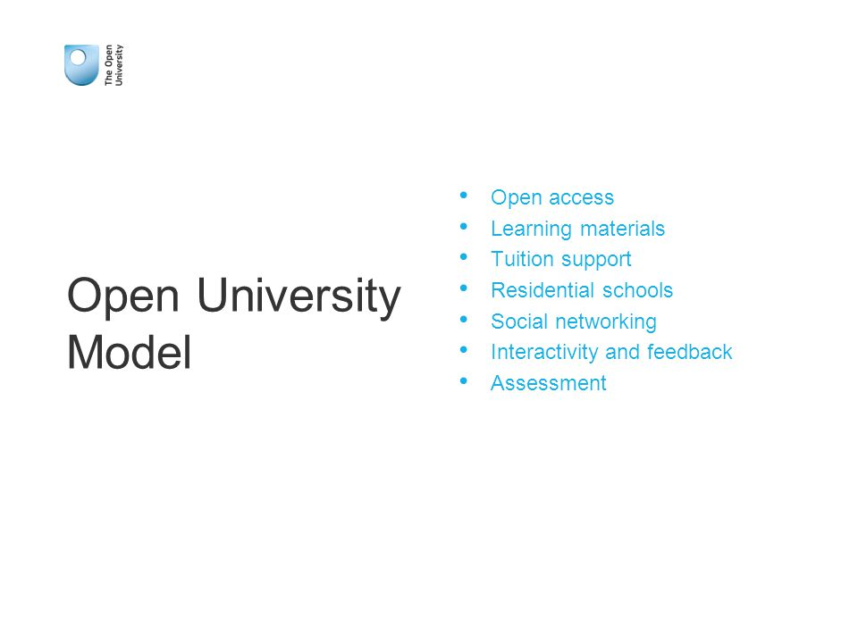 Open University Model Open access Learning materials Tuition support Residential schools Social networking Interactivity and feedback Assessment