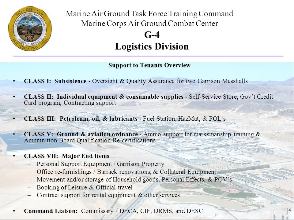 Marine Air Ground Task Force Training Command Marine Corps Air Ground Combat Center 14 G-4 Logistics Division Support to Tenants Overview CLASS I:CLAS