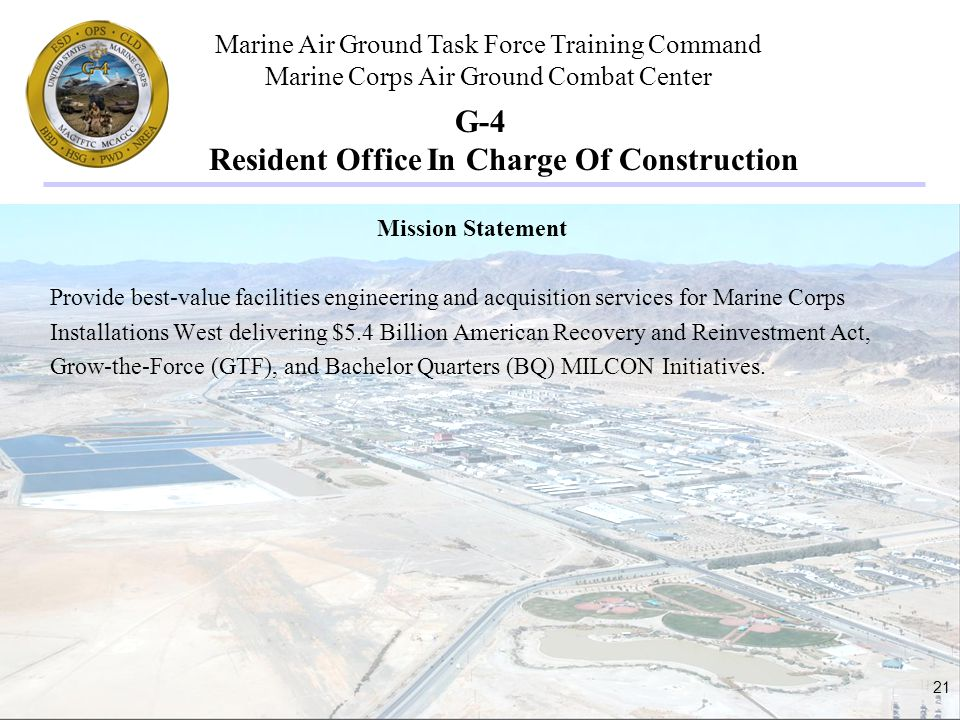 Marine Air Ground Task Force Training Command Marine Corps Air Ground Combat Center 21 G-4 Resident Office In Charge Of Construction Mission Statement