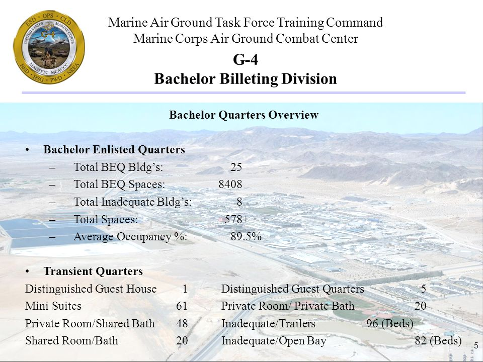 Marine Air Ground Task Force Training Command Marine Corps Air Ground Combat Center 5 G-4 Bachelor Billeting Division Bachelor Quarters Overview Bache