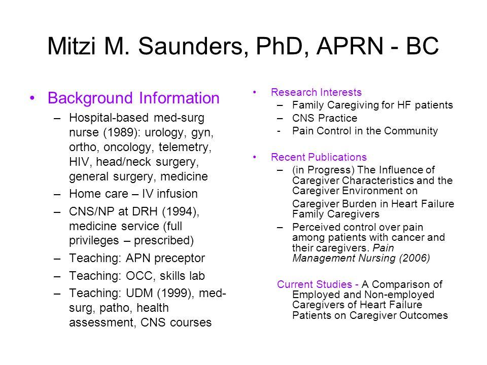 Mitzi M. Saunders, PhD, APRN - BC Background Information –Hospital-based med-surg nurse (1989): urology, gyn, ortho, oncology, telemetry, HIV, head/ne