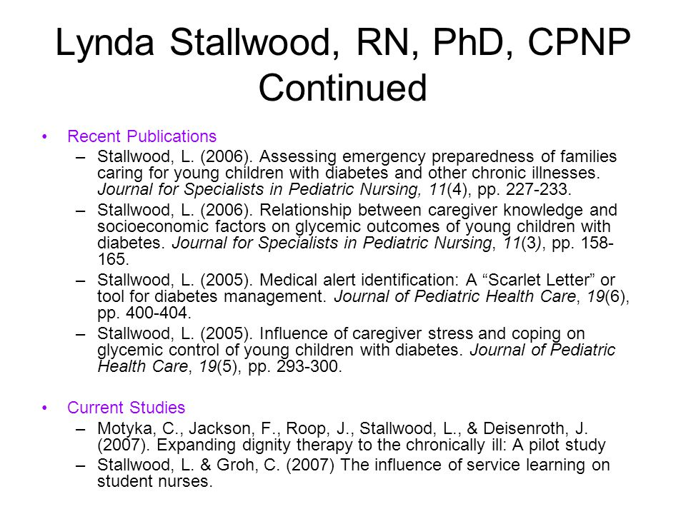 Lynda Stallwood, RN, PhD, CPNP Continued Recent Publications –Stallwood, L. (2006). Assessing emergency preparedness of families caring for young chil