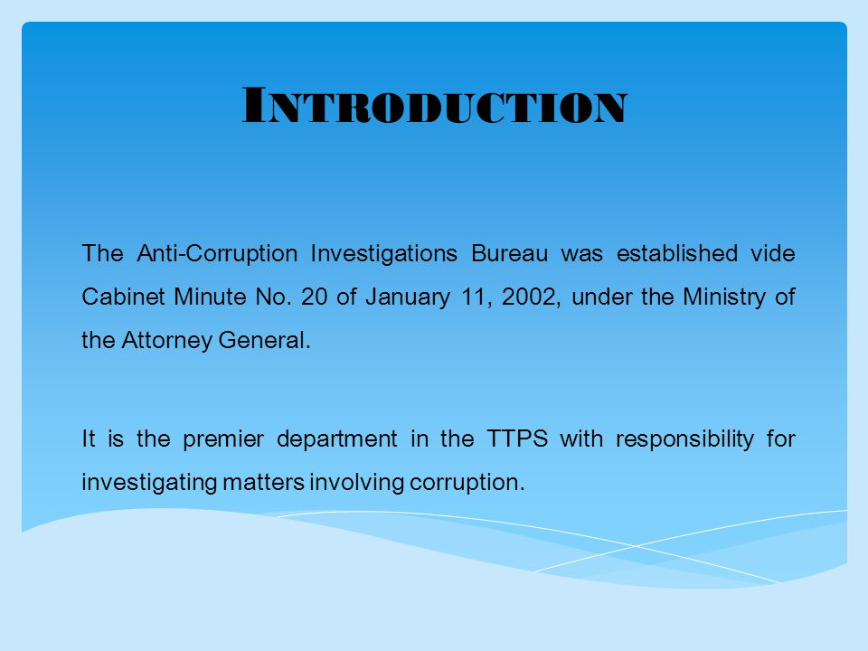 I NTRODUCTION The Anti-Corruption Investigations Bureau was established vide Cabinet Minute No.