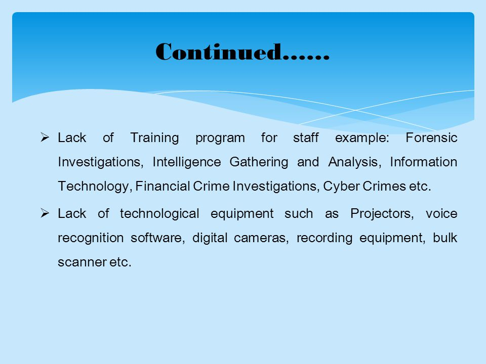  Lack of Training program for staff example: Forensic Investigations, Intelligence Gathering and Analysis, Information Technology, Financial Crime Investigations, Cyber Crimes etc.