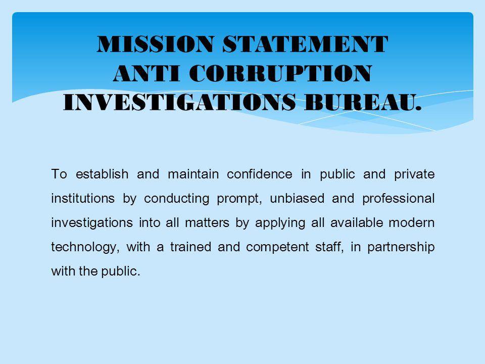 MISSION STATEMENT ANTI CORRUPTION INVESTIGATIONS BUREAU.