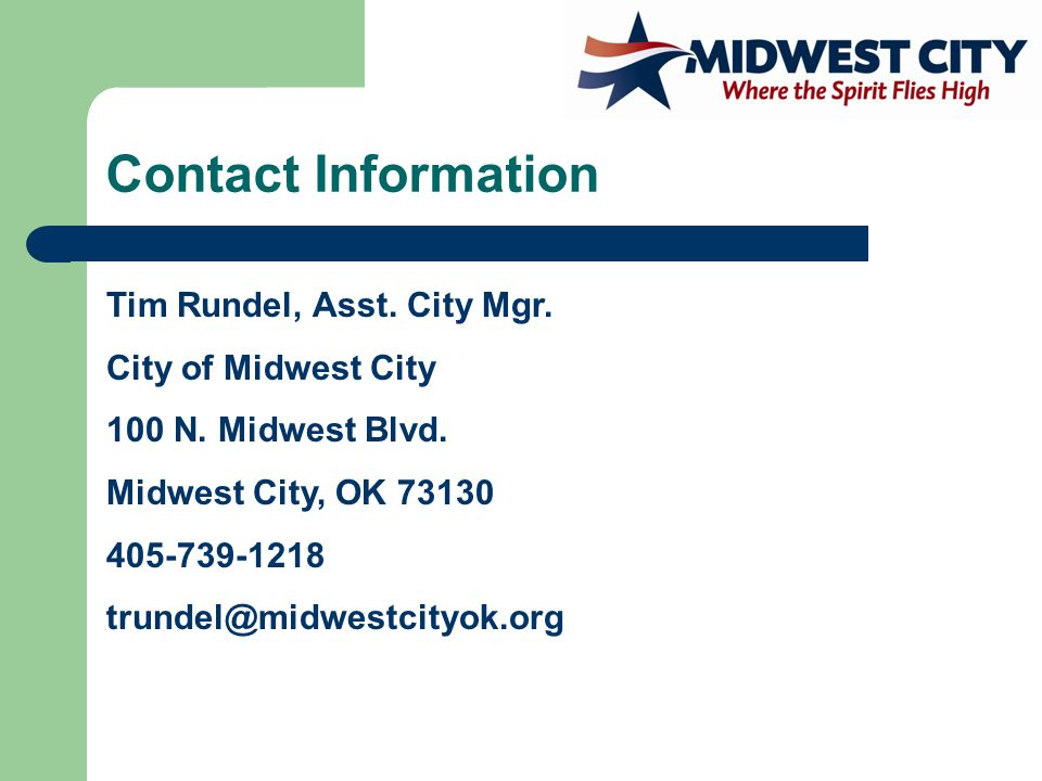 Contact Information Tim Rundel, Asst. City Mgr. City of Midwest City 100 N.