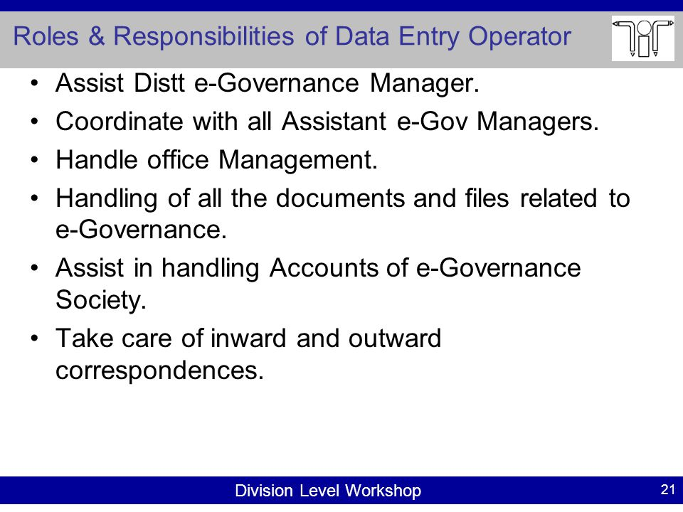 Division Level Workshop Roles & Responsibilities of Data Entry Operator 21 Assist Distt e-Governance Manager.