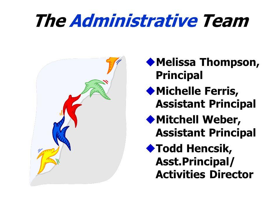 The Administrative Team uMelissa Thompson, Principal uMichelle Ferris, Assistant Principal uMitchell Weber, Assistant Principal uTodd Hencsik, Asst.Pr