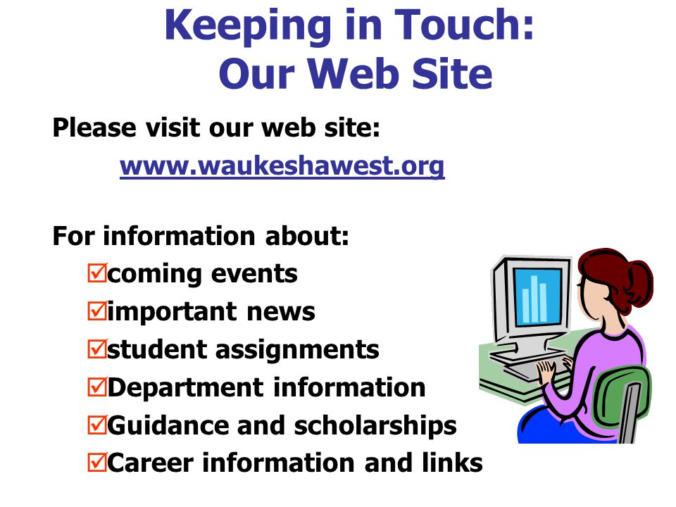 Keeping in Touch: Our Web Site Please visit our web site: www.waukeshawest.org For information about: þcoming events þimportant news þstudent assignme