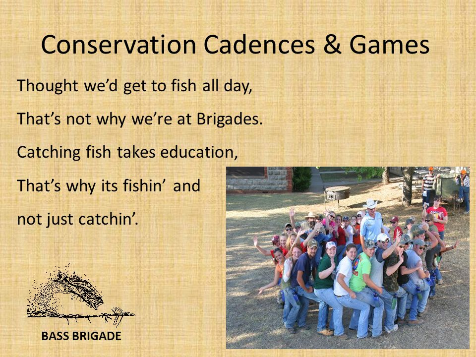 BASS BRIGADE Thought we'd get to fish all day, That's not why we're at Brigades.