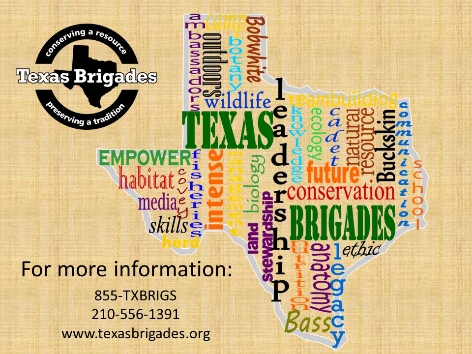 855-TXBRIGS 210-556-1391 www.texasbrigades.org For more information: