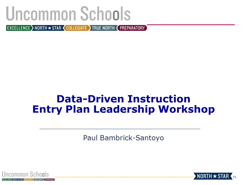 P1 Data-Driven Instruction Entry Plan Leadership Workshop Paul Bambrick-Santoyo