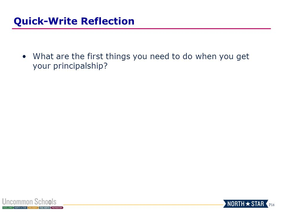 P16 What are the first things you need to do when you get your principalship.
