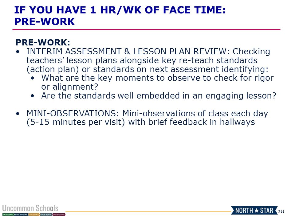P44 PRE-WORK: INTERIM ASSESSMENT & LESSON PLAN REVIEW: Checking teachers' lesson plans alongside key re-teach standards (action plan) or standards on next assessment identifying: What are the key moments to observe to check for rigor or alignment.