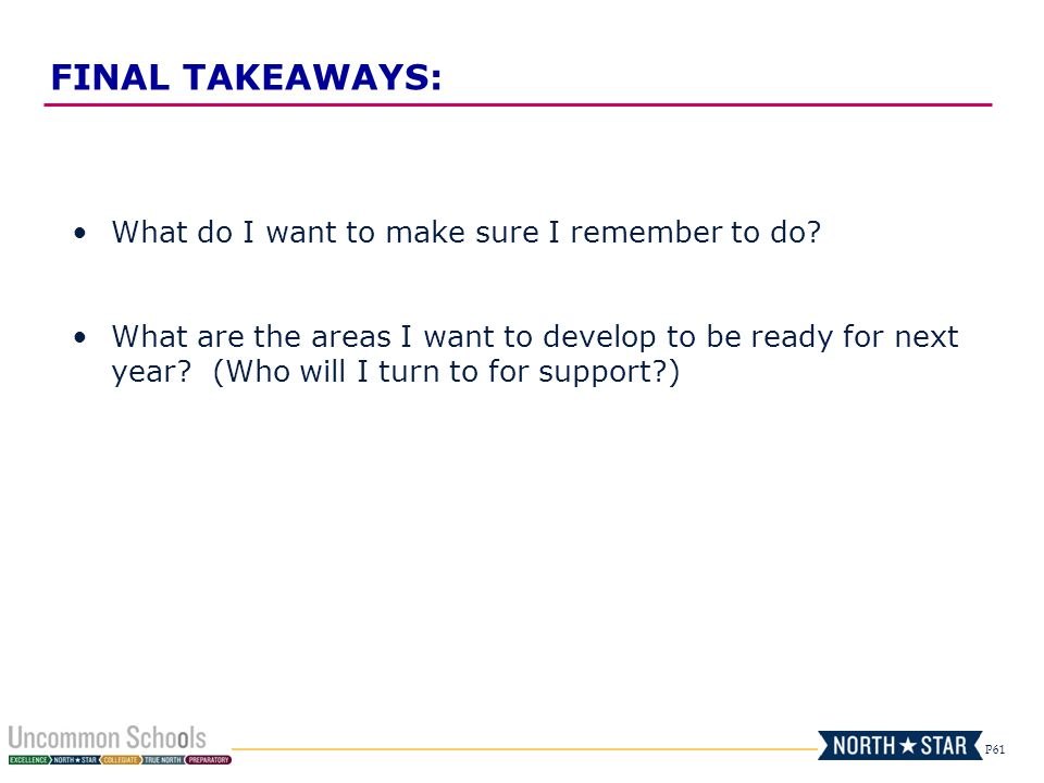 P61 FINAL TAKEAWAYS: What do I want to make sure I remember to do.