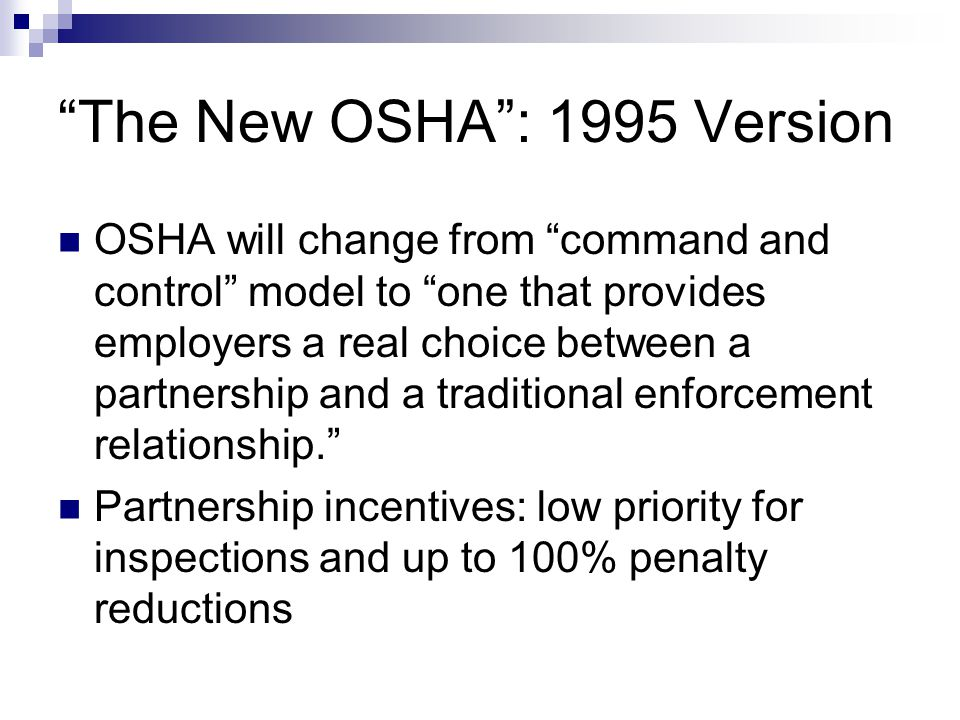 """The New OSHA"": 1995 Version OSHA will change from ""command and control"" model to ""one that provides employers a real choice between a partnership and"